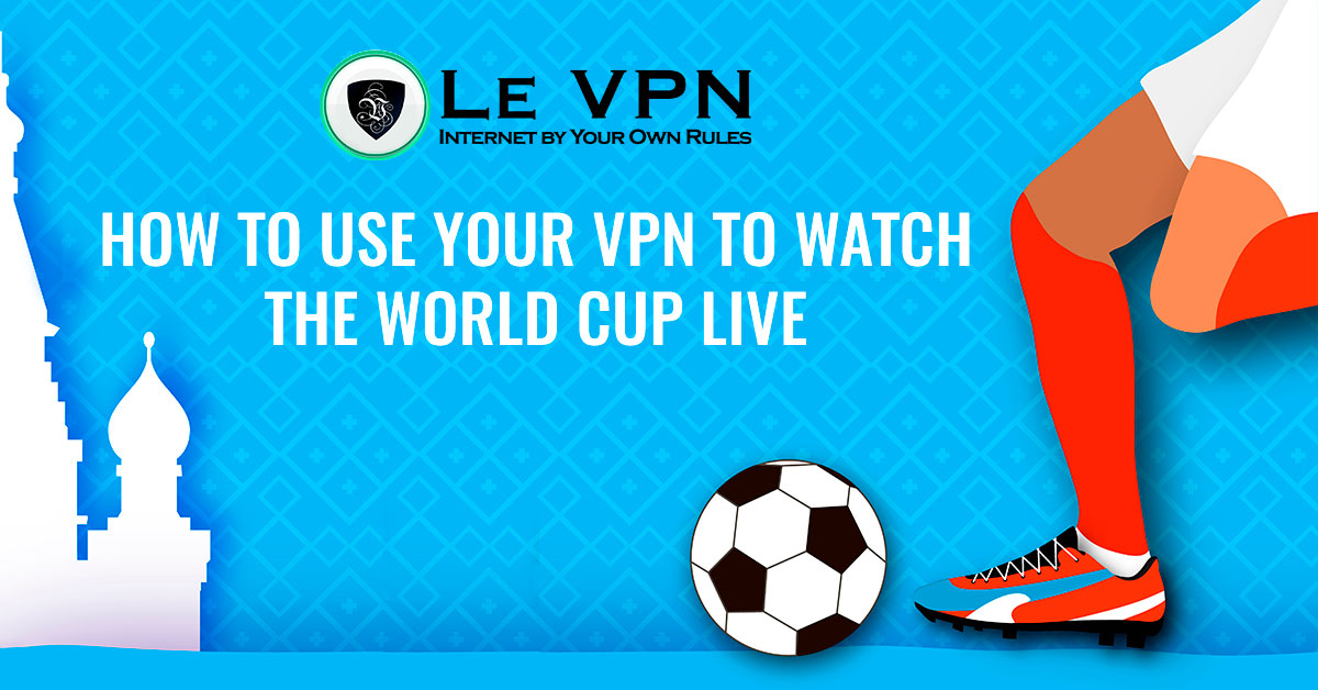 How to Use a VPN to watch the World Cup live?   Our guide how to watch the World Cup live from anywhere in the world using a VPN: World Cup streaming in the US, UK, Canada, France, Spain.   Le VPN